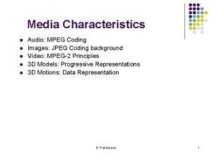 Media Characteristics l l l Audio MPEG Coding