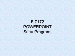 FIZ 172 POWERPOINT Sunu Program Giri Microsoft Powerpoint