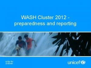 WASH Cluster 2012 preparedness and reporting Preparedness agencies