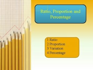 Ratio Proportion and Percentage 1 Ratio 2 Proportion