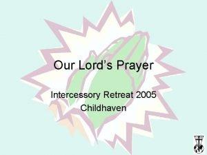 Our Lords Prayer Intercessory Retreat 2005 Childhaven Matthew