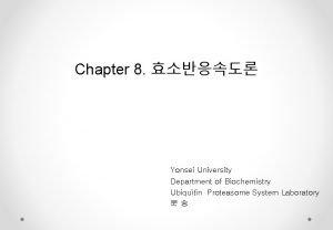 Chapter 8 Yonsei University Department of Biochemistry Ubiquitin