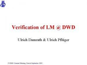 Verification of LM DWD Ulrich Damrath Ulrich Pflger