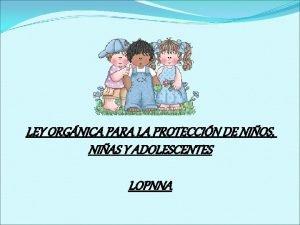 LEY ORGNICA PARA LA PROTECCIN DE NIOS NIAS