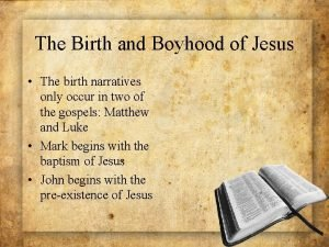 The Birth and Boyhood of Jesus The birth