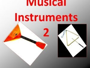 Musical Instruments 2 Musical Instruments Saxophone The saxophone