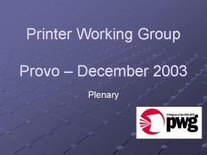 Printer Working Group Provo December 2003 Plenary Provo