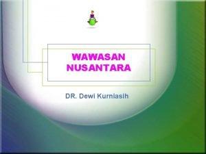 WAWASAN NUSANTARA DR Dewi Kurniasih PENGERTIAN Wawasan Wawas