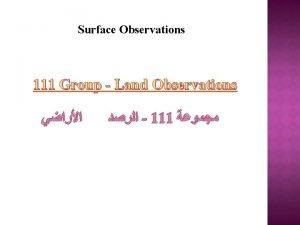 Surface Observations 111 Group Land Observations 111 111