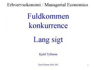 Erhvervskonomi Managerial Economics Fuldkommen konkurrence Lang sigt Kjeld