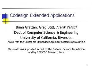 Codesign Extended Applications Brian Grattan Greg Stitt Frank