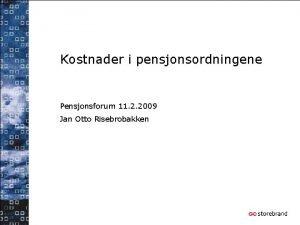 Kostnader i pensjonsordningene Pensjonsforum 11 2 2009 Jan