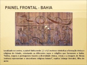 PAINEL FRONTAL BAHIA Localizado no centro o painel