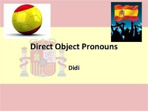 Direct Object Pronouns Didi The Direct Object A