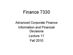 Finance 7330 Advanced Corporate Finance Information and Financial