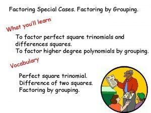 Factoring Special Cases Factoring by Grouping n r