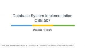 Database System Implementation CSE 507 Database Recovery Some