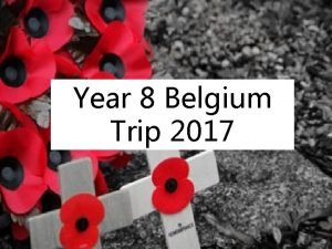 Year 8 Belgium Trip 2017 The Trip What
