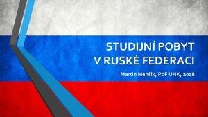 STUDIJN POBYT V RUSK FEDERACI Martin Menk Pd