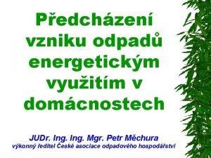 Pedchzen vzniku odpad energetickm vyuitm v domcnostech JUDr