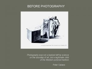 BEFORE PHOTOGRAPHY Photography was not a bastard left