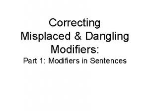 Correcting Misplaced Dangling Modifiers Part 1 Modifiers in