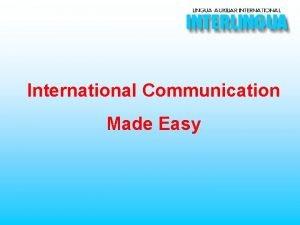 International Communication Made Easy International Communication Made Easy