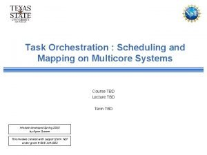 Task Orchestration Scheduling and Mapping on Multicore Systems