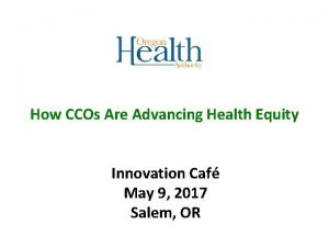 How CCOs Are Advancing Health Equity Innovation Caf