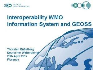 Interoperability WMO Information System and GEOSS Thorsten Belberg