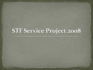 STF Service Project 2008 Dates June 19 th