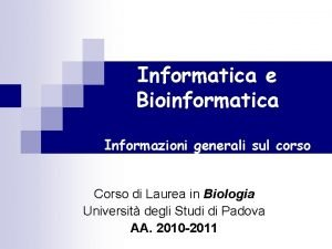 Informatica e Bioinformatica Informazioni generali sul corso Corso
