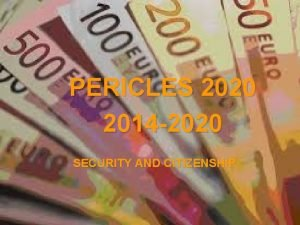 PERICLES 2020 2014 2020 SECURITY AND CITIZENSHIP This