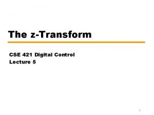 The zTransform CSE 421 Digital Control Lecture 5