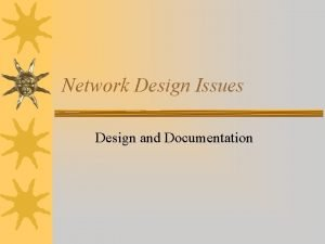 Network Design Issues Design and Documentation Network Design