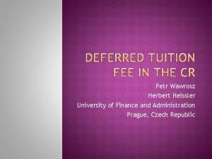 Petr Wawrosz Herbert Heissler University of Finance and