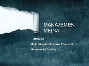 MANAJEMEN MEDIA Pertemuan 2 Media Sebagai Institusi sosial