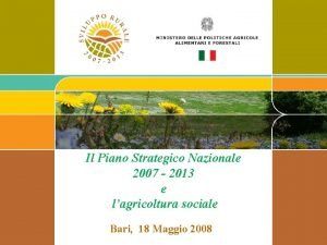 Il Piano Strategico Nazionale 2007 2013 e lagricoltura