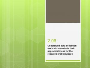 2 06 Understand datacollection methods to evaluate their