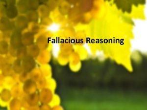 Fallacious Reasoning Types of Fallacies Types of Fallacies