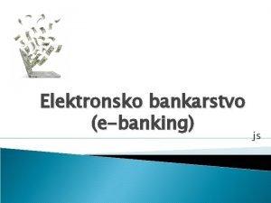 Elektronsko bankarstvo ebanking js Uvod Najvee tehnoloko dostignue