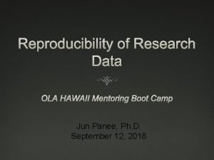 Reproducibility of Research Data OLA HAWAII Mentoring Boot
