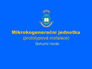 Mikrokogeneran jednotka prototypov instalace Bohumil Hork Obsah vkladu