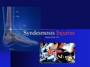 Syndesmosis Injuries Manny Moore ATS Syndesmosis Injuries 11