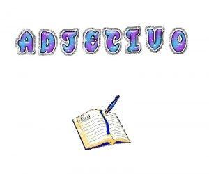 EL ADJETIVO Definicin Tipos de adjetivos Grados del