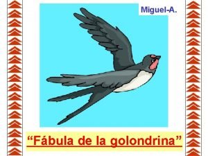 MiguelA Fbula de la golondrina Una golondrina disconforme