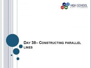 DAY 38 CONSTRUCTING PARALLEL LINES INTRODUCTION Parallel lines