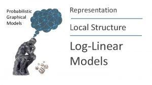 Probabilistic Graphical Models Representation Local Structure LogLinear Models