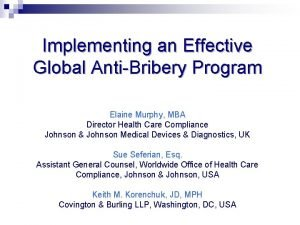 Implementing an Effective Global AntiBribery Program Elaine Murphy