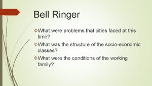 Bell Ringer What were problems that cities faced